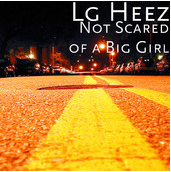 LG Heez – Not Scared of A Big Girl