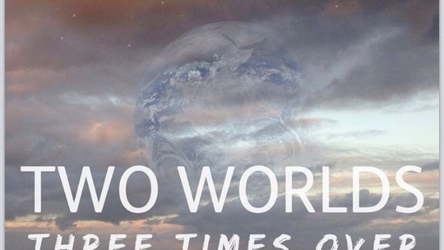 Three Times Over – Two Worlds
