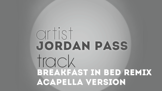 Jordan Pass – Breakfast in Bed Remix (Acapella)