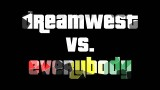 Dreamwest Vs. Everybody